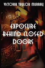 Exposure Behind Closed Doors - Victoria Taylor Murray