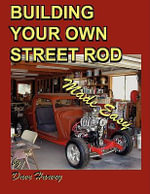 Building Your Own Street Rod Made Easy - Dave Harvey