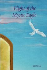 Flight of the Mystic Eagle - Jason Lee