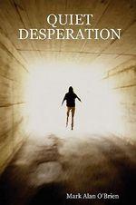 Quiet Desperation - Mark Alan O'Brien