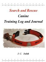 Search and Rescue Canine - Training Log and Journal - J. C. Judah