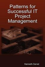 Patterns for Successful IT Project Management - Kenneth Daniel