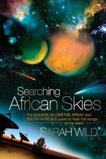 Searching African Skies : The Square Kilometre Array and South Africa's Quest to Hear the Songs of the Stars - Sarah Wild