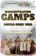 The Concentration Camps of the Anglo-Boer War : A Social History - Elizabeth van Heyningen