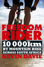 Freedom Rider : 10 000 kms by Mountain Bike Across South Africa - Kevin Davie