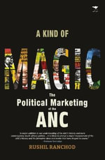 A Kind of Magic : The Political Marketing of the ANC - Rushil Ranchod