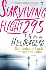 Surviving Flight 295 : Life After the Helderberg - the Memoir of Dominique Luck - Joanne Lillie