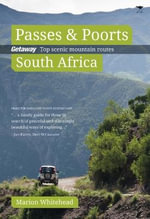 Passes & Poorts South Africa : Getaway's Top 20 Scenic Mountain Routes - Marion Whitehead