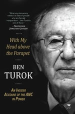 With My Head Above the Parapet : An Insider Account of the ANC in Power - Ben Turok