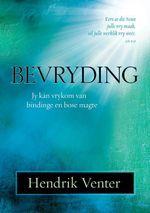 Bevryding (eBoek) : Jy kan vrykom van bindinge en bose magte - Hendrik Venter