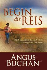 Begin die reis (eBoek) : Die belangrikste lewensbesluit wat jy ooit kan neem - Angus Buchan