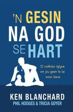 n Gesin na God se hart (eBoek) : 12 radikale riglyne om jou gesin te lei soos Jesus - Ken Blanchard