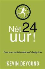 Net 24 uur! (eBoek) : Plaas Jesus eerste  te midde van 'n besige lewe - Kevin DeYoung