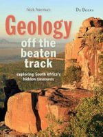 Geology off the Beaten Track : Exploring South Africa's Hidden Treasures - Nick Norman
