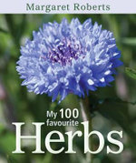 My 100 Favourite Herbs : Easy Dishes from Around the World - Margaret Roberts