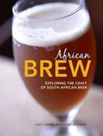 African Brew : Exploring the Craft of South African Beer - Lucy Corne