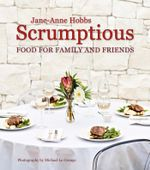 Scrumptious Food for Family and Friends - Jane-Anne Hobbs