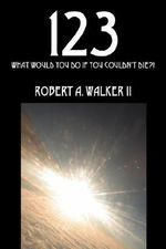 123 : What Would You Do If You Couldn't Die?! - Robert A Walker II