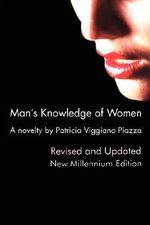 Man's Knowledge of Women : A Novelty by Patricia Viggiano Piazza - Patricia Viggiano Piazza