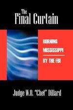 The Final Curtain : Burning Mississippi by the FBI - Judge W O Chet Dillard