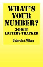 What's Your Number? 3 Digit Lottery Tracker - Deborah A Wilson