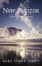 A New Horizon : Life on the Rebound - Gary Lloyd James