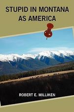 Stupid in Montana as America - Robert E Milliken