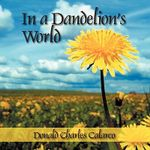 In a Dandelion's World - Donald Charles Calarco