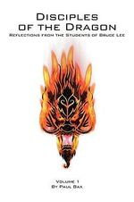 Disciples of the Dragon : Reflections from the Students of Bruce Lee - Paul Bax