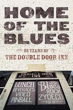 Home of the Blues : 35 Years of the Double Door Inn - Debby Wallace