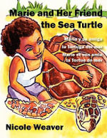 Marie and Her Friend the Sea Turtle : Mara y Su Amiga La Tortuga del Mar/Marie Et Son Amie La Tortue de Mer - Nicole Weaver