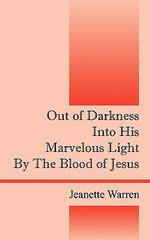 Out of Darkness Into His Marvelous Light By The Blood of Jesus - Jeanette Warren-Williams