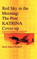 Red Sky in the Morning : The Post Katrina Cover-Up - Mark James Chappell