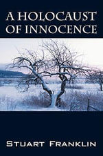 A Holocaust of Innocence : An Innocence of Childhood Lost - Stuart Franklin