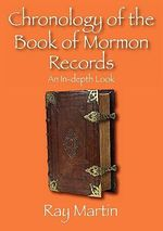 Chronology of the Book of Mormon Records : An In-depth Look - Ray Martin