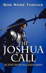The Joshua Call : Active Duty in God's Army - Bob Ross Thomas