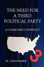 The Need for a Third Political Party - A Commoner's Viewpoint : A Commoner's Viewpoint - J David Retallick