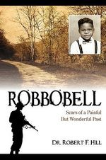 Robbobell : Scars of a Painful But Wonderful Past - Robert F Hill