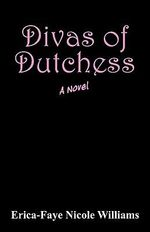 Divas of Dutchess : A Novel - Erica-Faye Nicole Williams