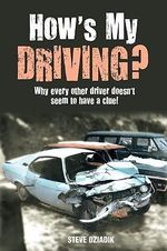 How's My Driving? : Why Every Other Driver Doesn't Seem to Have a Clue! - Steve Dziadik