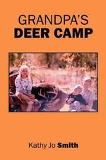 Grandpa's Deer Camp - Kathy Jo Smith