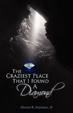 The Craziest Place That I Found A Diamond :  Putting You in the Same Room as Death! - Alonzo R Seymour iII