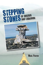 Stepping Stones : of Ungava and Labrador - Nigel Foster