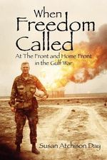 When Freedom Called : At the Front and Home Front in the Gulf War - Susan Atchison Day