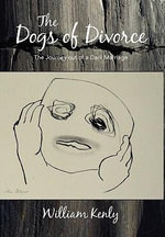 The Dogs of Divorce : The Journey Out of a Dark Marriage - William Kenly