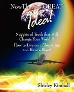 Now That's a Great Idea! : Nuggets of Truth That Will Change Your World!!!: How to Live on a Shoestring and Have a Blast! - Shirley Kimball