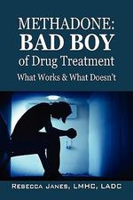 Methadone : Bad Boy of Drug Treatment: What Works & What Doesn't - Rebecca Janes LMHC LADC
