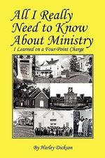 All I Really Need to Know about Ministry : I Learned on a Four-Point Charge - Harley Dickson