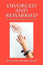 Divorced and Remarried : Should These Be Limited in God's WorK? - Gladine Burke Cain