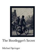 The Bootlegger's Secret - Michael Springer